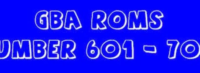 GBA Roms Pack Number 601 – 700